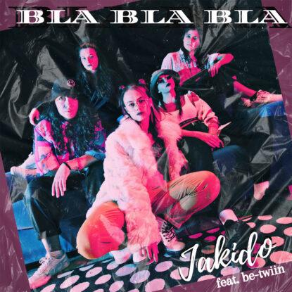 Jakido feat. be-twiin - Bla Bla Bla