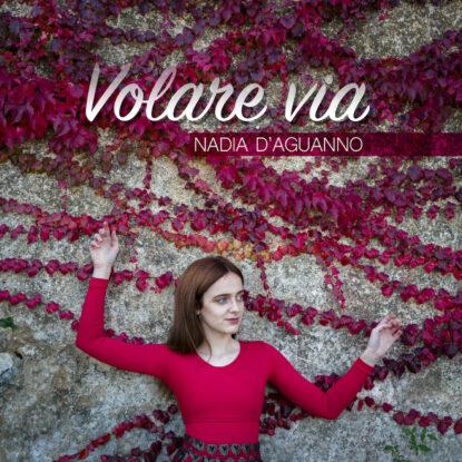 Nadia D'Aguanno - Volare Via